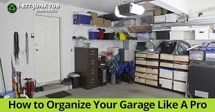 How To Organize Garage - how to organize your garage like a pro 1 877 junk tub 1 877 586 5882