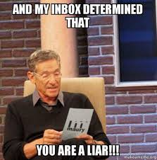 Inbox Meme - and my inbox determined that you are a liar maury povich lie