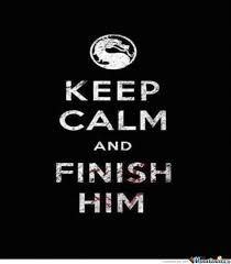 Keep Calm And Meme - keep calm and finish him by lazbaby meme center