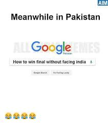 Google Memes - aim meanwhile in pakistan google how to win final without facing