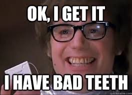 Yellow Teeth Meme - orthodontics making it up as i go