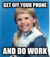 Get Off The Phone Meme - get off your phone and do work scary mullet kid quickmeme