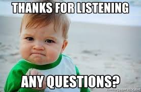 Any Questions Meme - thanks for listening any questions fist pump baby meme generator