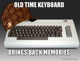Meme Keyboard - old time keyboard brings back memories scumbag vic 20 make a meme