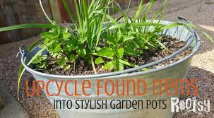 upcycle found items into garden pots rootsy network