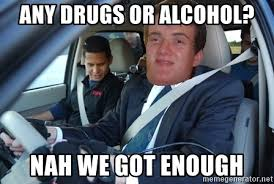 Any Drugs Or Alcohol Meme - any drugs or alcohol nah we got enough stoner stanley driving 1