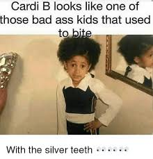 Bad Ass Memes - cardi b looks like one of those bad ass kids that used to bite