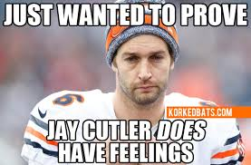 Jay Meme - our 30 best sad jay cutler memes korked bats