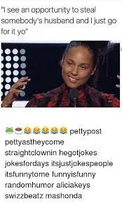 Alicia Keys Meme - i see an opportunity to steal somebody s husband and i just go for