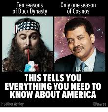 Duck Dynasty Memes - ten seasons of duck dynasty only one season of cosmos this tells you