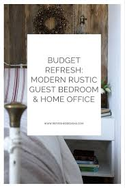 budget refresh modern rustic guest bedroom u0026 home office