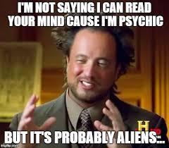 Psychic Meme - ancient aliens meme imgflip