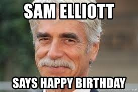 Sam Elliot Meme - sam elliott birthday meme creator elliott best of the funny meme