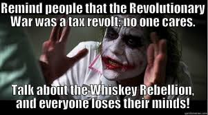 Revolutionary War Memes - revolutionary war whiskey rebellion quickmeme