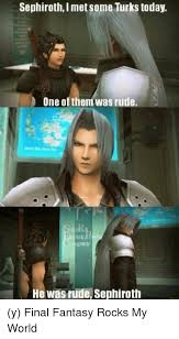 Sephiroth Meme - sephirothi met some turks today one of them was rude he was rude
