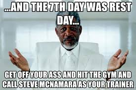 Gym Rest Day Meme - and the 7th day was rest day get off your ass and hit the gym and