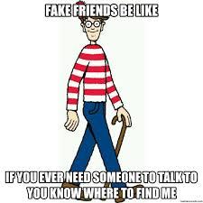 Fake Friend Meme - friends be like