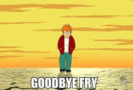Fry Meme - goodbye fry meme collection