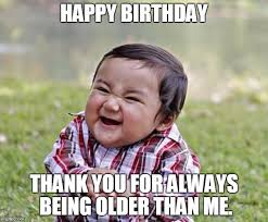 Funny Birthday Memes For Brother - birthday meme funny birthday meme for friends brother sister