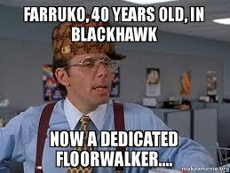 Blackhawk Memes - farruko 40 years old in blackhawk now a dedicated floorwalker