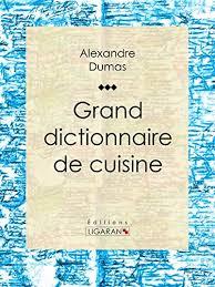 alexandre dumas dictionnaire de cuisine amazon com grand dictionnaire de cuisine edition ebook
