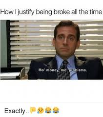 Mo Money Meme - how justify being broke all the time mo money mo problems exactly