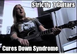 Down With The Syndrome Meme - meme creator strictly 7 guitars cures down syndrome meme generator