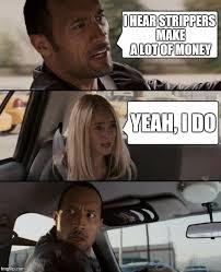 Strippers Meme - i hear strippers make a lot of money yeah i do meme