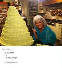 Paula Dean Memes - donnacabonna nice wig janis that butter no thats paula deen meme