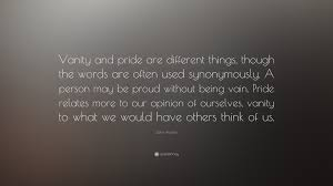 Pride And Vanity Jane Austen Quote U201cvanity And Pride Are Different Things Though
