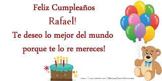 imagenes de feliz cumpleaños rafael feliz cumpleaños rafael te deseo lo mejor del mundo porque te lo re