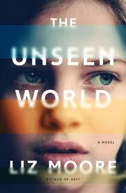 the unseen world a novel liz moore 9780393241686 amazon com books