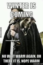 Winter Is Coming Meme - winter is coming meme http www jokideo com now that s funny