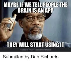 Memes Apps - maybeifwetell ople the brain is an app they will start usingit