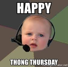 Thong Thursday Memes - happy thong thursday fps n00b meme generator