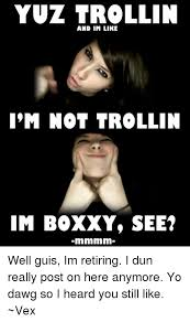 Boxxy Meme - yuz trollin and im like i m not troll in imi boxxy see well guis im