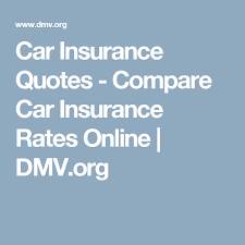 car insurance quotes compare car insurance rates dmv org