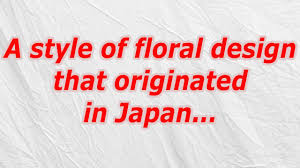 a style of floral design that originated in japan codycross