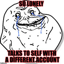 Forever Lonely Meme - forever alone thug life imgflip
