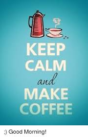 Make Keep Calm Memes - keep calm make coffee good morning meme on me me