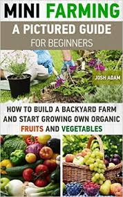how to grow healthy organic food mini farm gardening books and