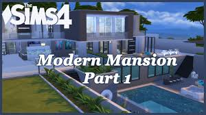 the sims 4 modern mansion part 1 youtube