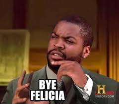 Bye Felicia Meme - bye ancient aliens bye felicia know your meme