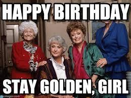 Girl Birthday Meme - golden girls meme http www memegen com meme 7nrep4 birthday