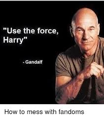 Gandalf Meme - use the force harry gandalf how to mess with fandoms gandalf meme