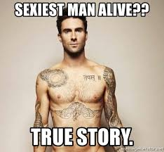 True Story Meme Generator - sexiest man alive true story adam levine meme generator