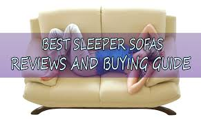 Reviews Of Sleeper Sofas 10 Best Sleeper Sofa Most Comfortable Sofa Bed Reviews In 2018