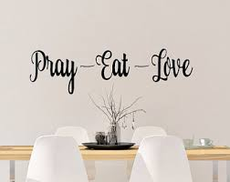 Wall Decals For Dining Room Eat Pray Love Wall Decal Etsy