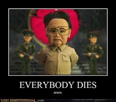 Kim Jong Il Meme - everybody dies very demotivational demotivational posters very
