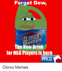 Mlg Meme - forget dew clorox the new drink for mlg players is her meme on me me